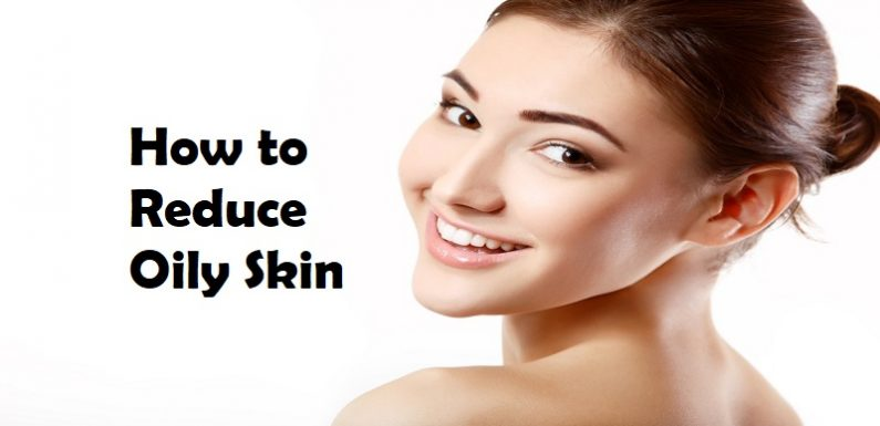 How to Reduce Oily Skin on Your Face